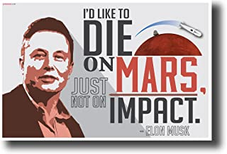 I'd like to die on Mars, just not on impact. - Elon Musk- NEW Motivational Poster