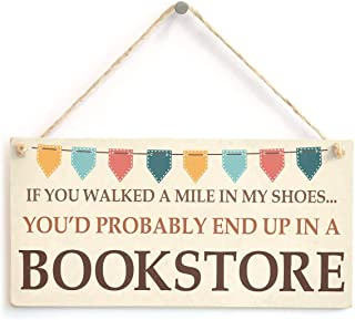 If You Walked A Mile in My Shoes You'd Probably End Up in A Bookstore Cute Novelty Book Reading Gifts for Book Lovers Door Sign Hainging Plaque Wooden Gift