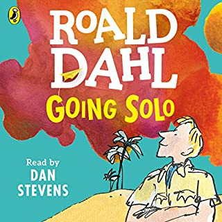 Going Solo                   By:                                                                                                                                 Roald Dahl                               Narrated by:                                                                                                                                 Dan Stevens                      Length: 4 hrs and 38 mins     309 ratings     Overall 4.8