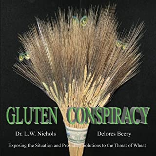 Gluten Conspiracy: Exposing the Situation and Providing Solutions to the Threat of Wheat