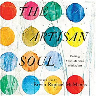 The Artisan Soul     Crafting Your Life into a Work of Art              By:                                                                                                                                 Erwin Raphael McManus                               Narrated by:                                                                                                                                 Erwin Raphael McManus                      Length: 5 hrs and 11 mins     27 ratings     Overall 4.9