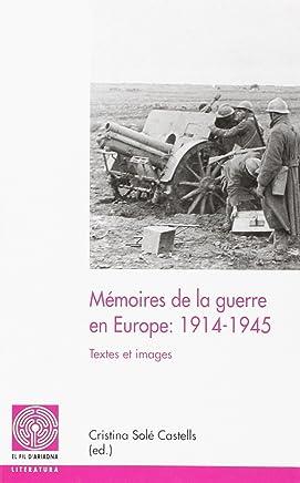 Mémoires de la guerre en Europe: 1914-1945: Textes et images
