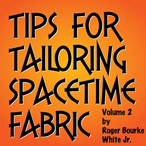 Tips for Tailoring Spacetime Fabric, Vol. 2 Audiobook By Roger Bourke White Jr. cover art