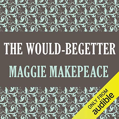 The Would-Begetter                   By:                                                                                                                                 Maggie Makepeace                               Narrated by:                                                                                                                                 Dominic Mafham                      Length: 10 hrs and 25 mins     Not rated yet     Overall 0.0