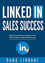 LinkedIn Sales Success: B2B Lead Generation and Sales on the World's Largest Professional Network