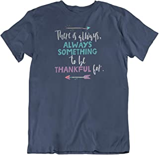 There is Always, Always Something to Be Thankful for Inspirational T-Shirt