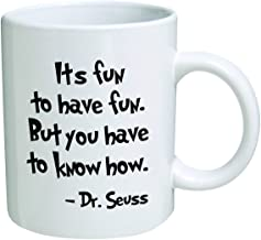Funny Mug - It's fun to have fun. But you have to know how. Dr Seuss - 11 OZ Coffee Mugs - Inspirational gifts and sarcasm