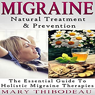 Migraine: Natural Treatment and Prevention: The Essential Guide to Holistic Migraine Therapies audiobook cover art