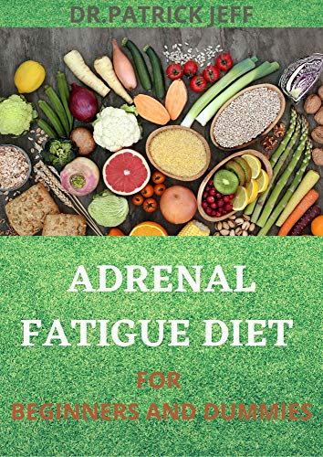 ADRENAL FATIGUE DIET FOR BEGINNERS AND DUMMIES: Boost Immunity, and Improve Concentration for a Happy, Stress-free Life (English Edition)