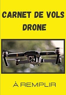 Carnet de vols Drone: Pour tous les pilotes souhaitant suivre et noter les informations de chacun de leur vol