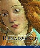 Die Kunst der italienischen Renaissance: Architektur - Skulptur - Malerei - Zeichnung