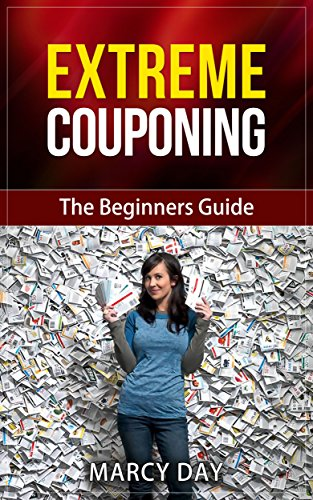 Extreme Couponing – The Beginners Guide (Save Money Today Series Book 4)