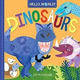 Hello, World! Dinosaurs by [Jill McDonald]