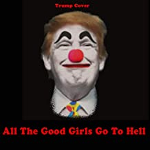 All The Good Girls Go To Hell (Trump Cover)