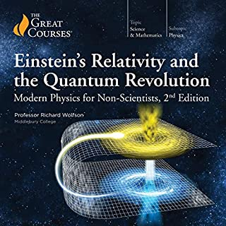 Einstein's Relativity and the Quantum Revolution: Modern Physics for Non-Scientists, 2nd Edition                   Written by:                                                                                                                                 Richard Wolfson,                                                                                        The Great Courses                               Narrated by:                                                                                                                                 Richard Wolfson                      Length: 12 hrs and 17 mins     1 rating     Overall 5.0