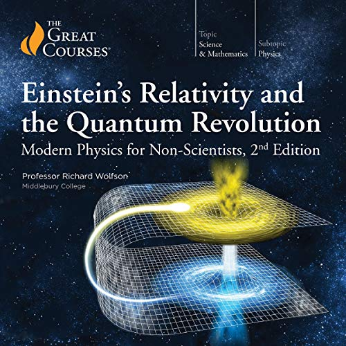 Einstein's Relativity and the Quantum Revolution: Modern Physics for Non-Scientists, 2nd Edition                   Written by:                                                                                                                                 Richard Wolfson,                                                                                        The Great Courses                               Narrated by:                                                                                                                                 Richard Wolfson                      Length: 12 hrs and 17 mins     34 ratings     Overall 4.5
