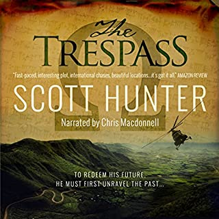 The Trespass     An Archaeological Mystery Thriller              By:                                                                                                                                 Scott Hunter                               Narrated by:                                                                                                                                 Chris Macdonnell                      Length: 12 hrs and 11 mins     11 ratings     Overall 3.5