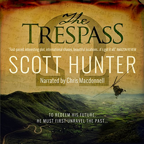 The Trespass     An Archaeological Mystery Thriller              By:                                                                                                                                 Scott Hunter                               Narrated by:                                                                                                                                 Chris Macdonnell                      Length: 12 hrs and 11 mins     46 ratings     Overall 3.7