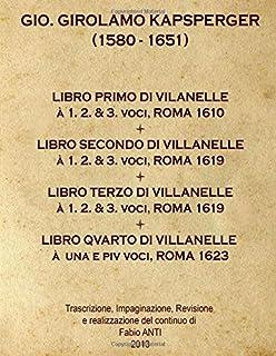 Kapsperger Gio. Girolamo (1580-1651) - I quattro libri di Villanelle: a 1, 2 e 3 voci, rev FABIO ANTI