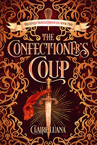 The Confectioner's Coup: A Young Adult Fantasy (The Confectioner Chronicles Book 2)
