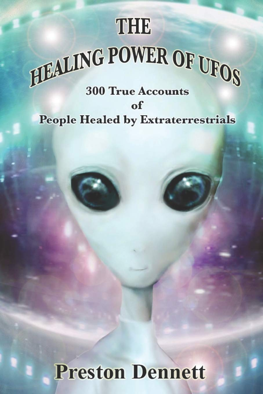 Image OfThe Healing Power Of UFOs: 300 True Accounts Of People Healed By Extraterrestrials