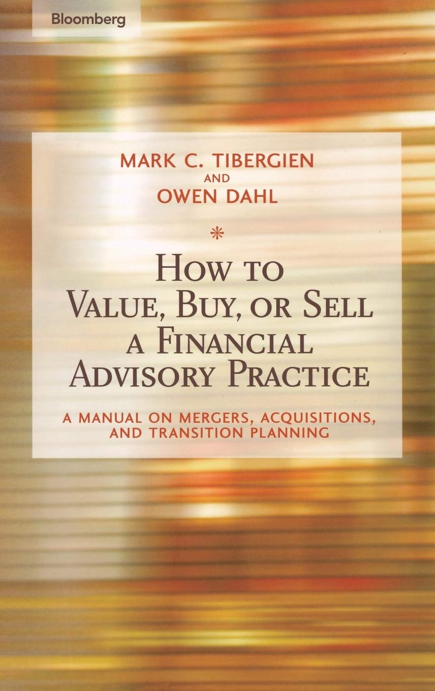 Download How To Value, Buy, Or Sell A Financial Advisory Practice: A Manual On Mergers, Acquisitions, And Transition Planning 