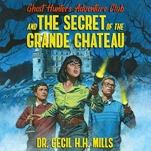 Ghost Hunters Adventure Club and the Secret of the Grande Chateau cover art