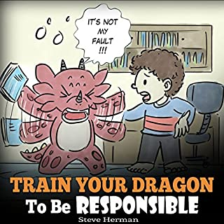 Train Your Dragon to be Responsible: Teach Your Dragon About Responsibility. A Cute Children Story to Teach Kids How to Take Responsibility for the Choices They Make. audiobook cover art