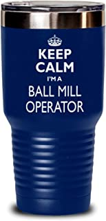 Ball Mill Operator Gift Tumbler - Keep Calm Funny Novelty To Go Mug Stainless Steel Insulated Coffee Tea Travel Cup With Lid Men Women Navy Blue 30 Oz