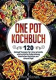 One Pot Kochbuch: 120 Eintopf Rezepte für eine schnelle und einfache Zubereitung köstlicher Gerichte aus einem Topf