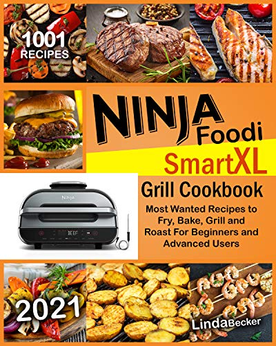 Ninja Foodi Smart XL Grill Cookbook 2021: 1001 Most Wanted Recipes to Fry, Bake, Grill and Roast For Beginners and Advanced Users (English Edition)