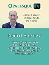 Legends & Leaders in Hedge Funds and Finance - Dmitri Alexeev: How also your firm can increase the efficiency of alternative investment research 10x and more