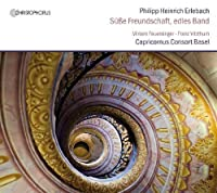 Erlebach: Susse Freundschaft, Edles Band by Capricornus Consort Basel (2013-03-25)