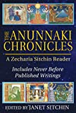 The Anunnaki Chronicles: A Zecharia Sitchin Reader