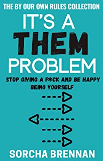 It's a THEM Problem: Stop Giving a F*ck and Be Happy Being Yourself