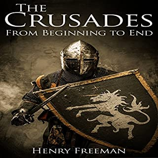 The Crusades: A History from Beginning to End                   By:                                                                                                                                 Henry Freeman                               Narrated by:                                                                                                                                 Jimmy Kieffer                      Length: 57 mins     2 ratings     Overall 4.5