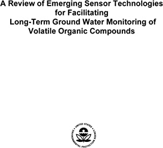 A Review of Emerging Sensor Technologies for Facilitating Long-Term Ground Water Monitoring of Volatile Organic Compounds (English Edition)