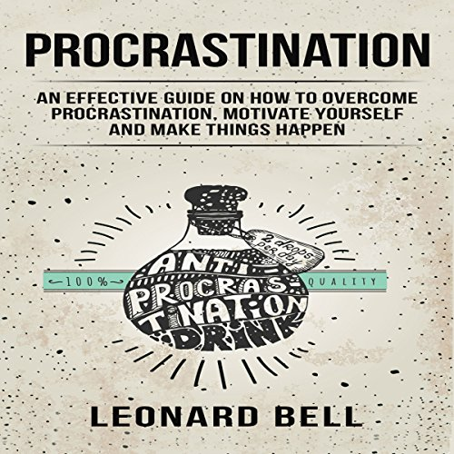 Procrastination: An Effective Guide on How to Overcome Procrastination, Motivate Yourself and Make Things Happen audiobook cover art