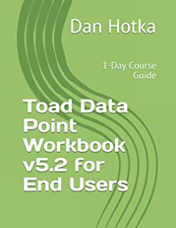Toad Data Point Workbook v5.2 for End Users: 1-Day Course Guide