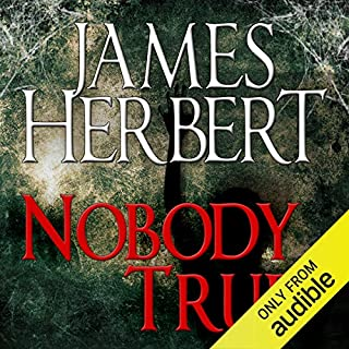 Nobody True                   By:                                                                                                                                 James Herbert                               Narrated by:                                                                                                                                 Jonathan Keeble                      Length: 13 hrs and 36 mins     133 ratings     Overall 4.5