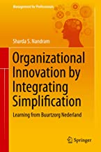 Organizational Innovation by Integrating Simplification: Learning from Buurtzorg Nederland (Management for Professionals)