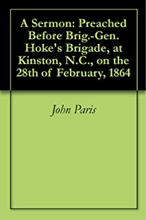 A Sermon: Preached Before Brig.-Gen. Hoke's Brigade, at Kinston, N.C., on the 28th of February, 1864