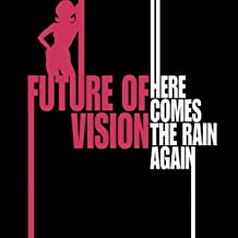 future of vision here comes the rain again