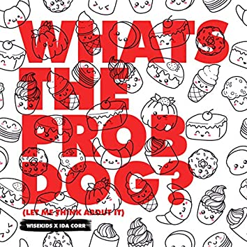 Whats The Prob Dog? (Let me Think About It)