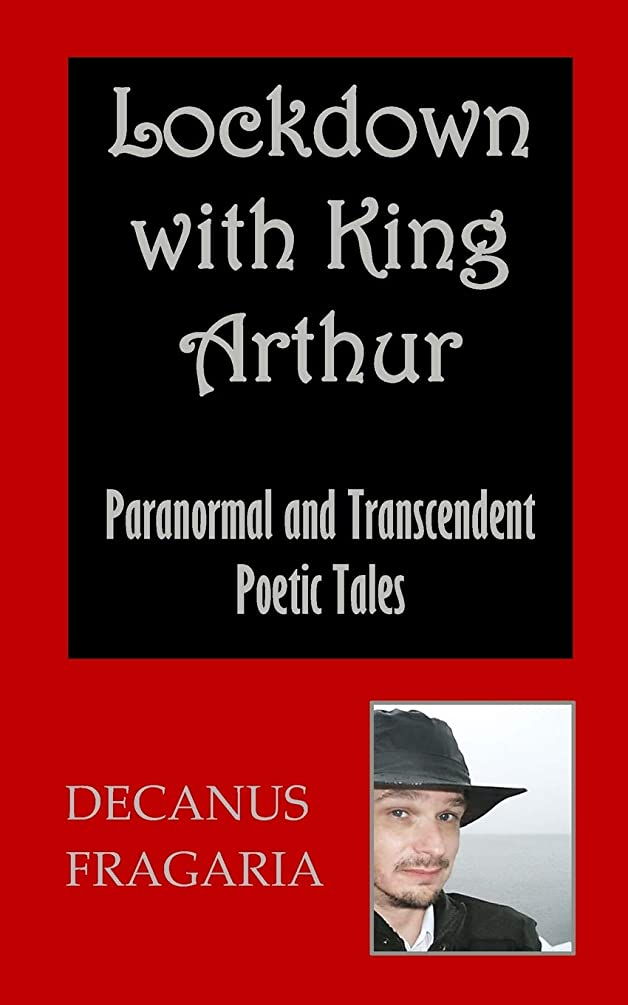 Lockdown with King Arthur: Paranormal and Transcendent Poetic Tales