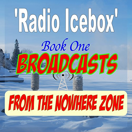 Radio Icebox: Broadcasts from the Nowhere Zone audiobook cover art
