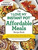The 'I Love My Instant Pot' Affordable Meals Recipe Book: From Cold Start Yogurt to Honey Garlic...