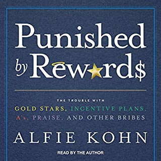 Punished by Rewards     The Trouble with Gold Stars, Incentive Plans, A's, Praise, and Other Bribes              By:                                                                                                                                 Alfie Kohn                               Narrated by:                                                                                                                                 Alfie Kohn                      Length: 13 hrs and 9 mins     15 ratings     Overall 4.9