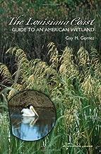 The Louisiana Coast: Guide to an American Wetland (Gulf Coast Books, sponsored by Texas A&M University-Corpus Christi Book 15)