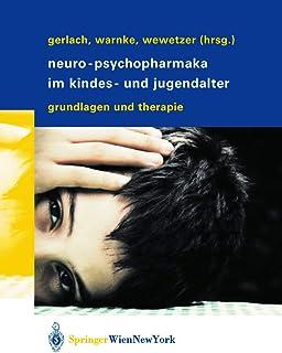 Neuro-Psychopharmaka im Kindes- und Jugendalter: Grundlagen und Therapie (German Edition)